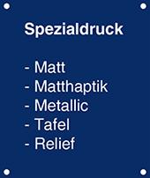 Spezialdrucke von Aufglasur-Druck - Matt, Matthaptik, Metallic, Tafel, Relief